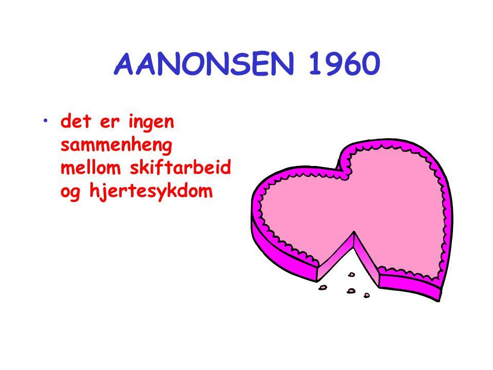 AANONSEN 1960 det er ingen sammenheng mellom skiftarbeid og hjertesykdom