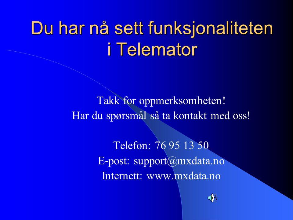 Du har nå sett funksjonaliteten i Telemator