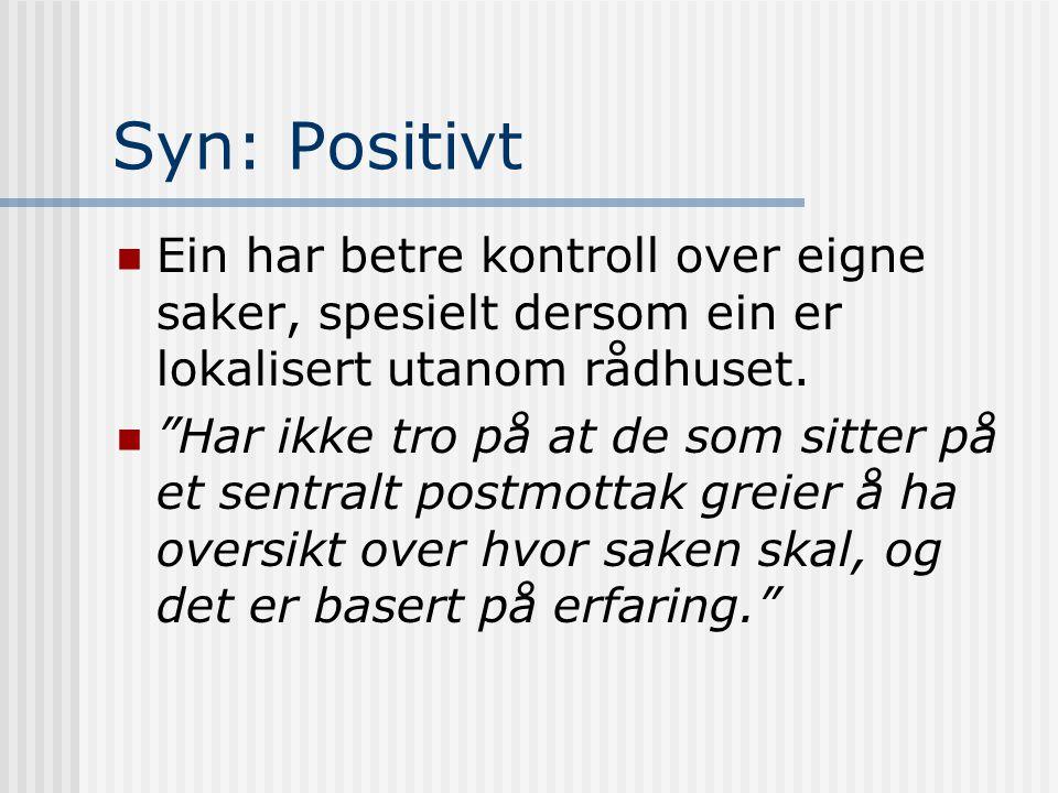 Syn: Positivt Ein har betre kontroll over eigne saker, spesielt dersom ein er lokalisert utanom rådhuset.