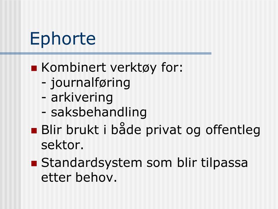 Ephorte Kombinert verktøy for: - journalføring - arkivering - saksbehandling. Blir brukt i både privat og offentleg sektor.
