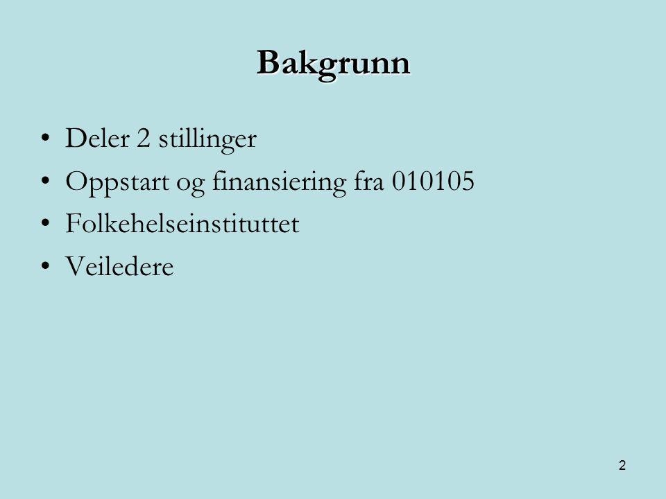 Bakgrunn Deler 2 stillinger Oppstart og finansiering fra 010105