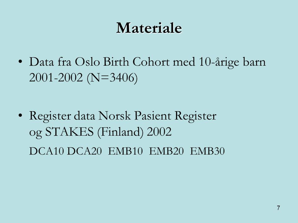 Materiale Data fra Oslo Birth Cohort med 10-årige barn 2001-2002 (N=3406) Register data Norsk Pasient Register og STAKES (Finland) 2002.