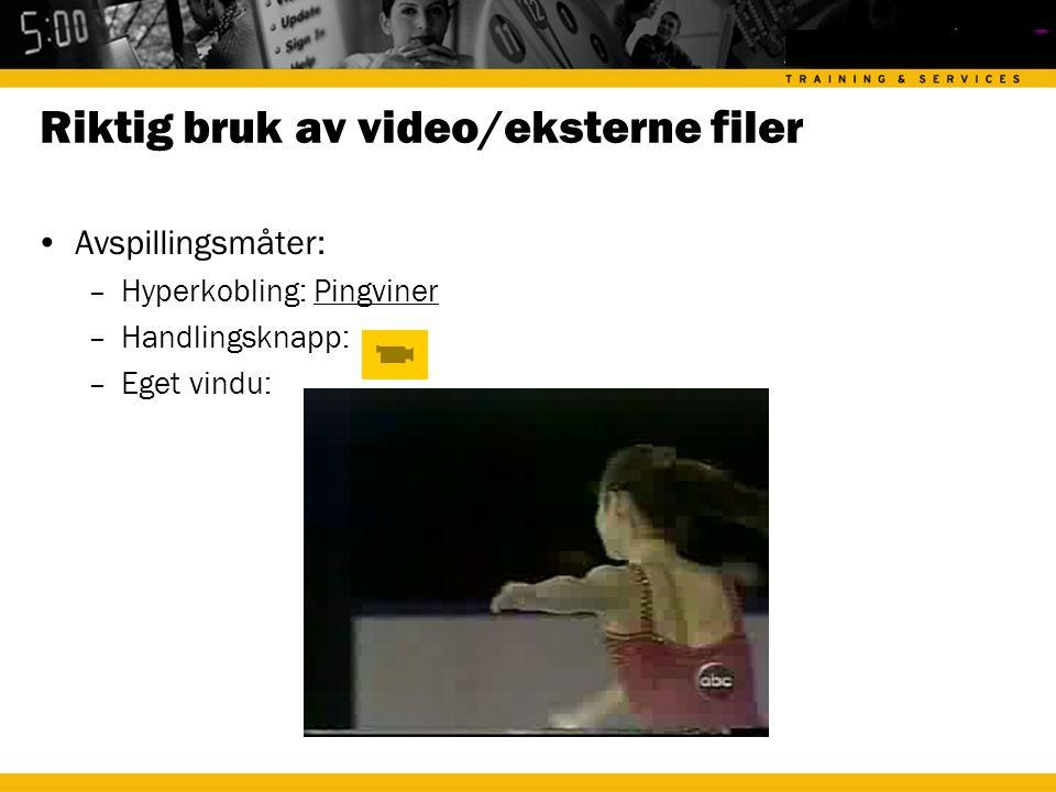 Riktig bruk av video/eksterne filer