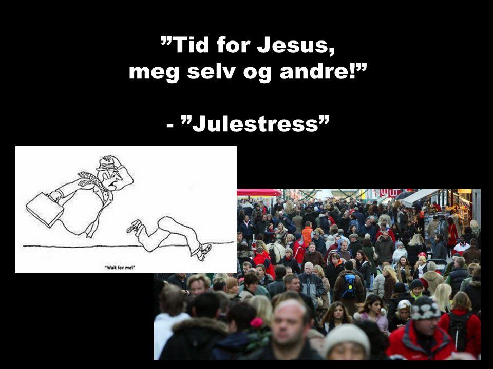 Tid for Jesus, meg selv og andre! - Julestress