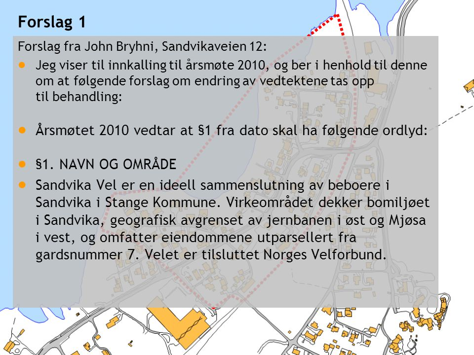 Forslag 1 Årsmøtet 2010 vedtar at §1 fra dato skal ha følgende ordlyd: