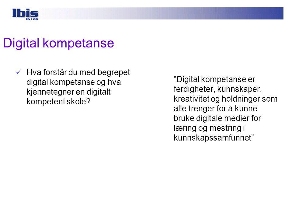 Digital kompetanse Hva forstår du med begrepet digital kompetanse og hva kjennetegner en digitalt kompetent skole