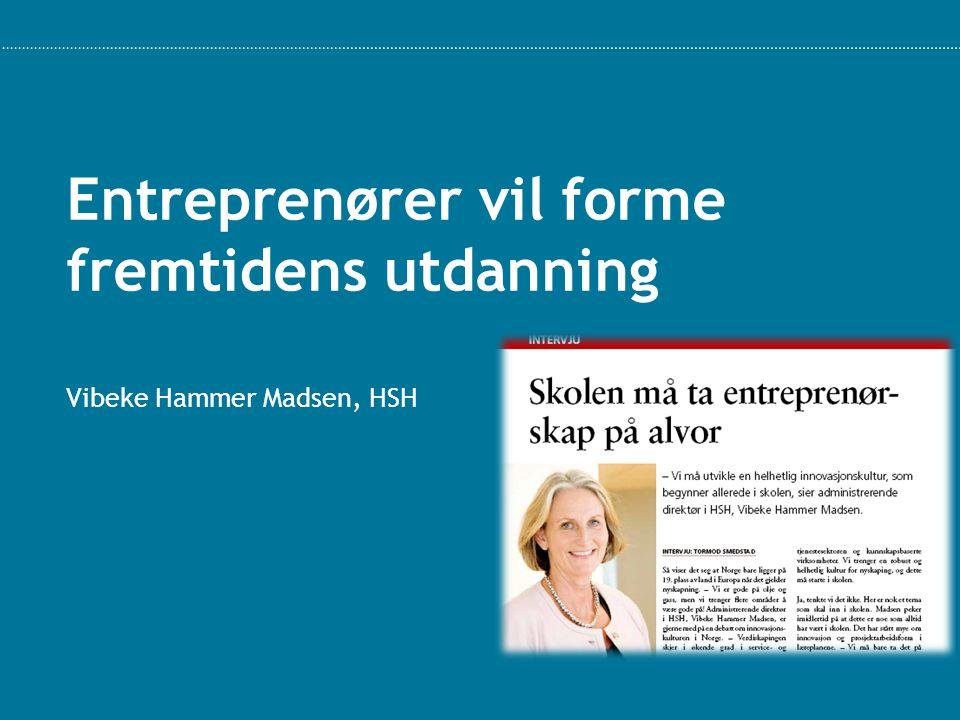 Entreprenører vil forme fremtidens utdanning Vibeke Hammer Madsen, HSH