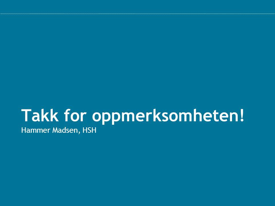 Takk for oppmerksomheten! Hammer Madsen, HSH