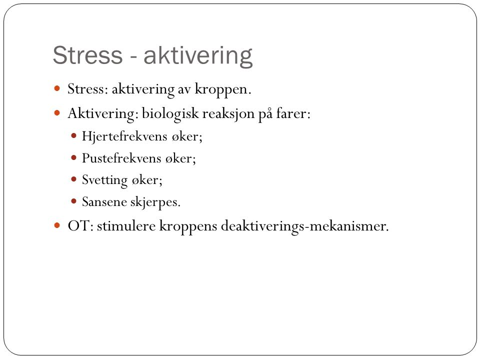 Stress - aktivering Stress: aktivering av kroppen.