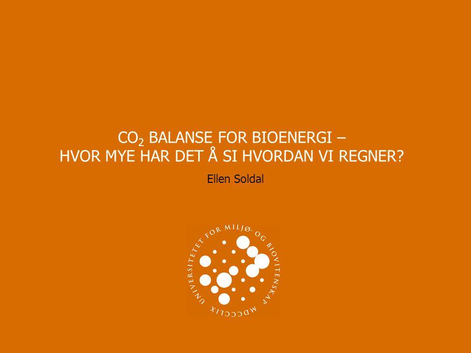 CO2 BALANSE FOR BIOENERGI – HVOR MYE HAR DET Å SI HVORDAN VI REGNER
