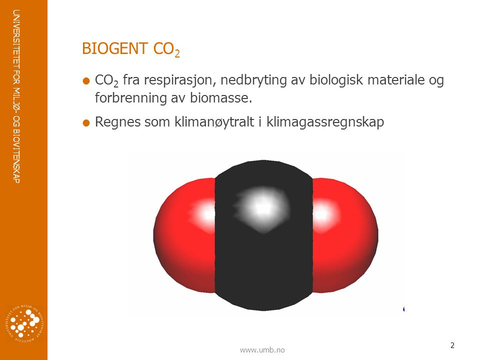 BIOGENT CO2 CO2 fra respirasjon, nedbryting av biologisk materiale og forbrenning av biomasse.