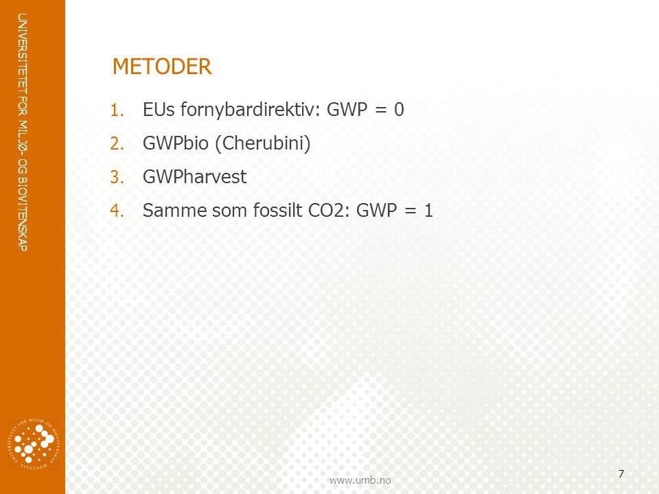 METODER EUs fornybardirektiv: GWP = 0 GWPbio (Cherubini) GWPharvest