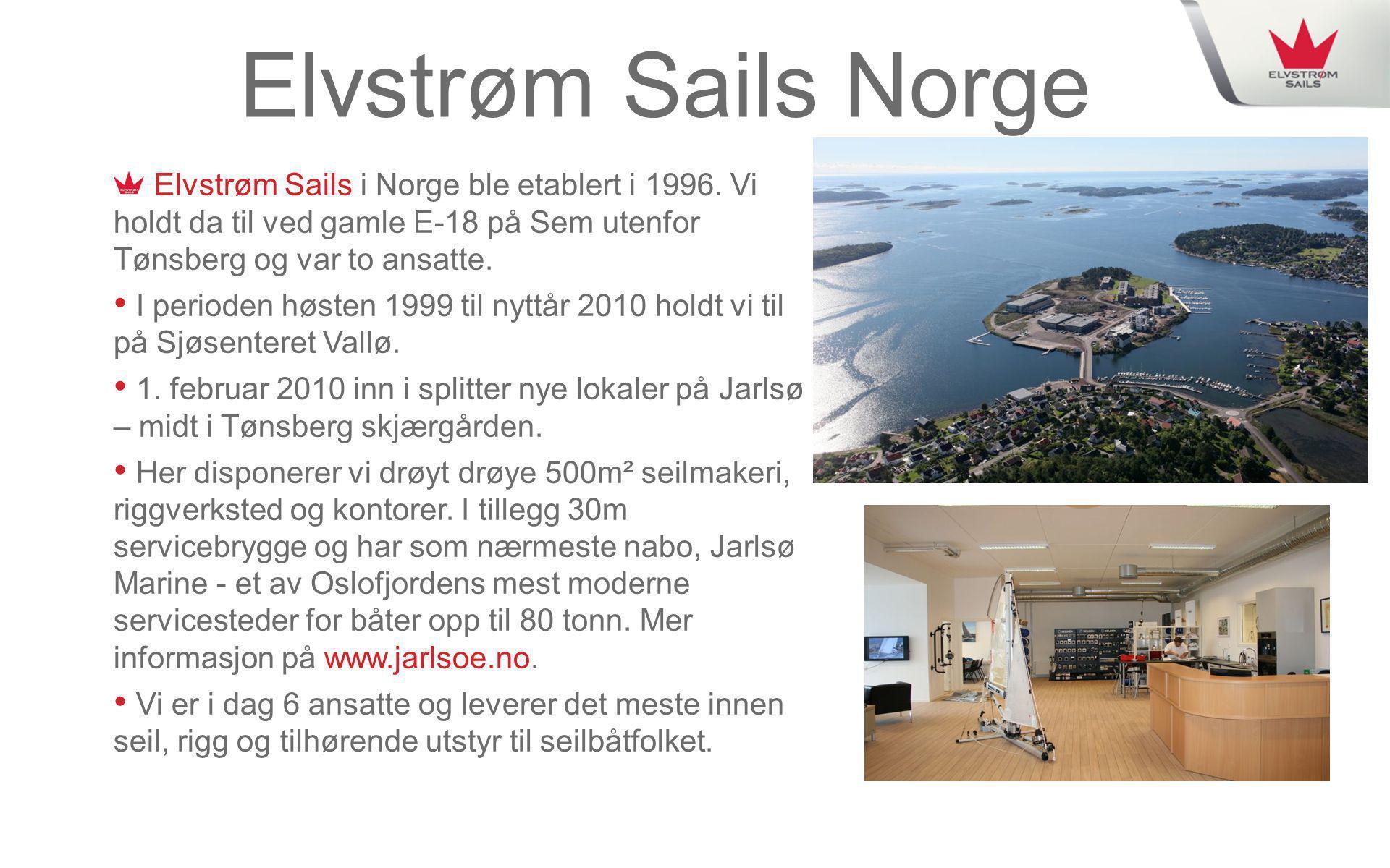 Elvstrøm Sails Norge Elvstrøm Sails i Norge ble etablert i 1996. Vi holdt da til ved gamle E-18 på Sem utenfor Tønsberg og var to ansatte.