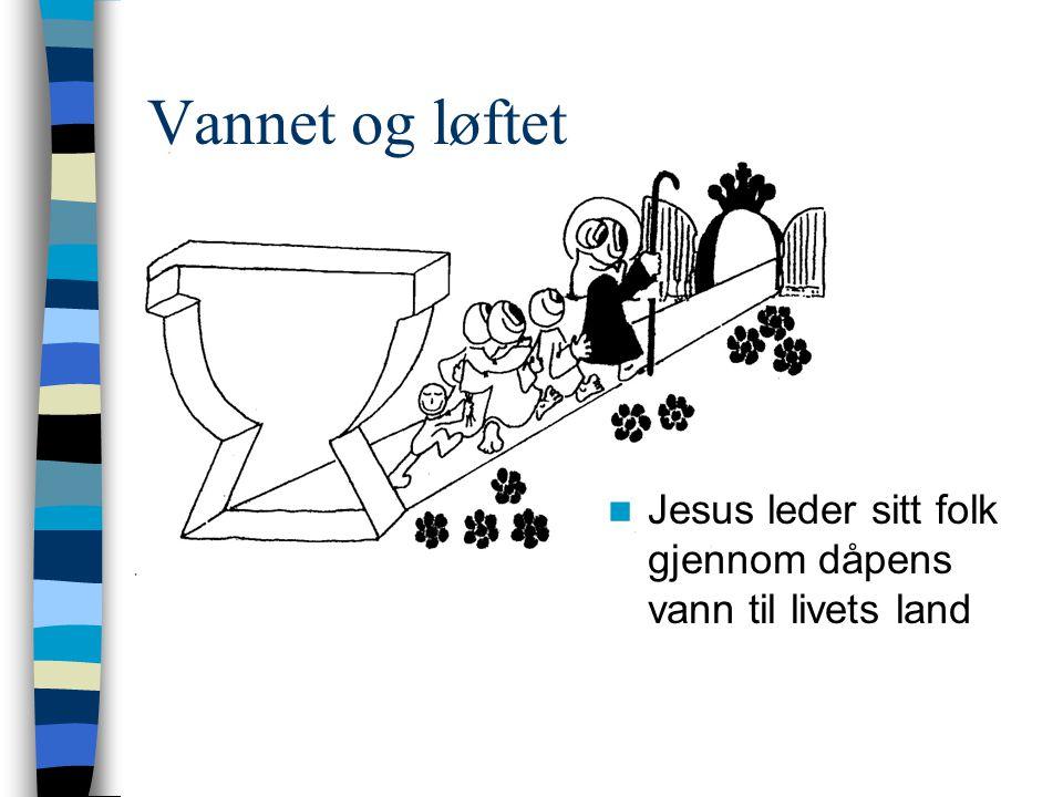 Vannet og løftet Jesus leder sitt folk gjennom dåpens vann til livets land