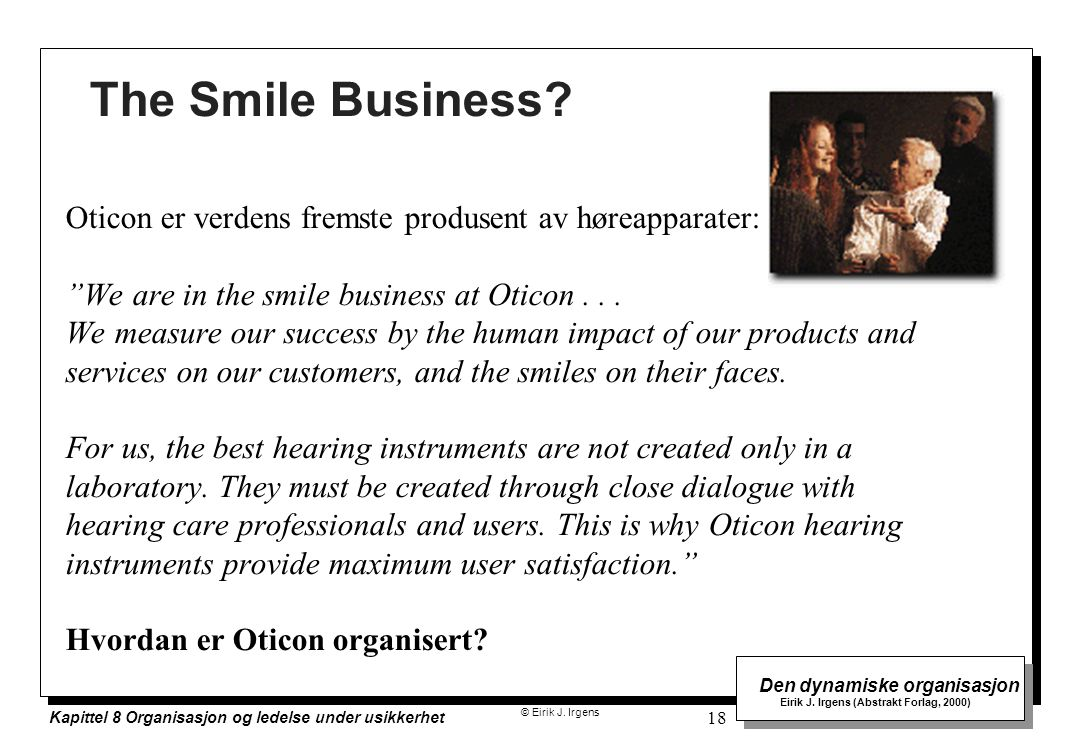 The Smile Business Oticon er verdens fremste produsent av høreapparater: We are in the smile business at Oticon . . .