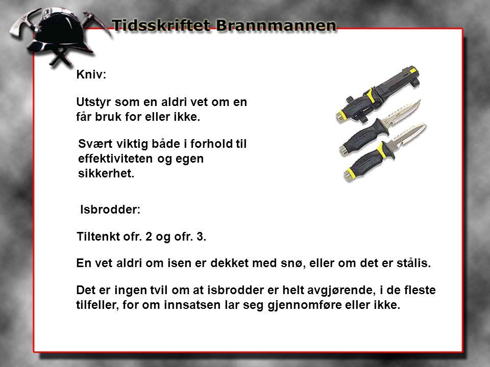 Kniv: Utstyr som en aldri vet om en får bruk for eller ikke. Svært viktig både i forhold til effektiviteten og egen sikkerhet.