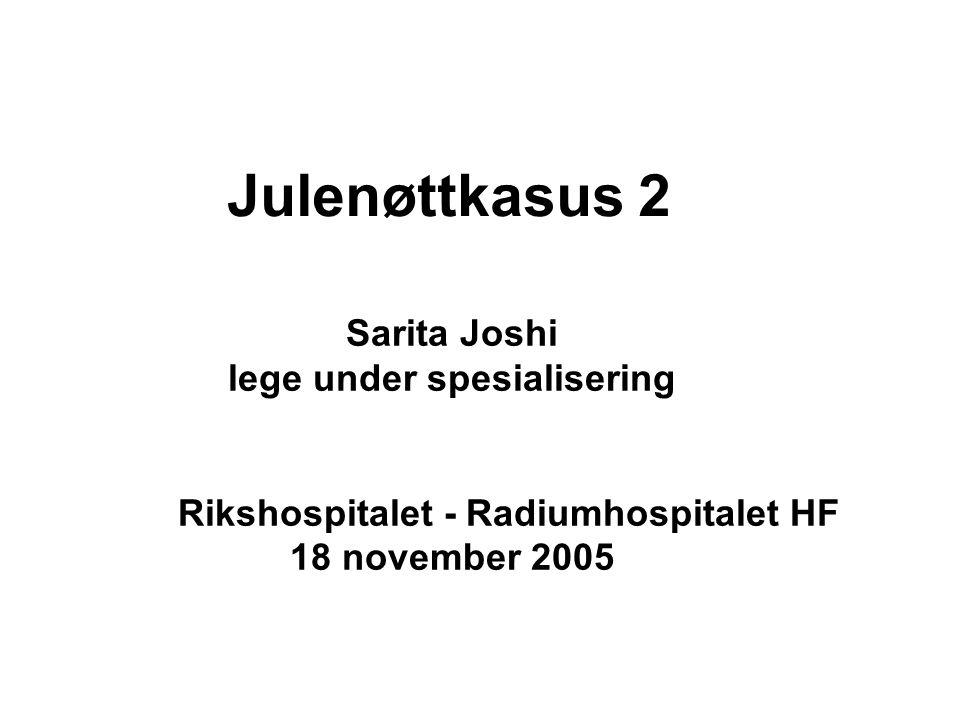 Julenøttkasus 2 Sarita Joshi lege under spesialisering Rikshospitalet - Radiumhospitalet HF 18 november 2005.