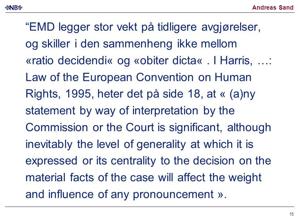 EMD legger stor vekt på tidligere avgjørelser, og skiller i den sammenheng ikke mellom «ratio decidendi« og «obiter dicta« .