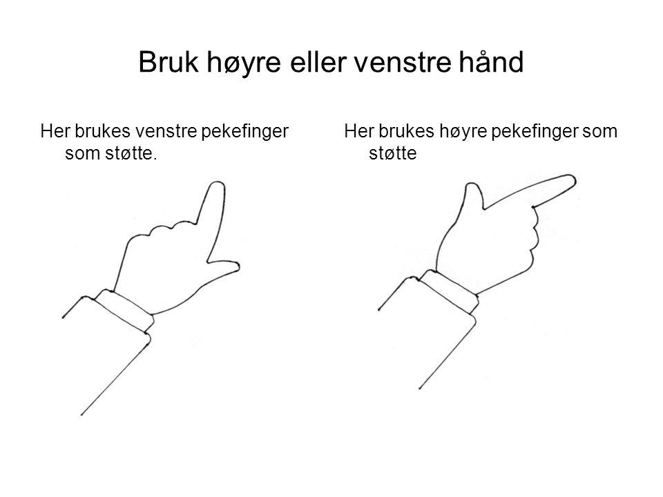 Bruk høyre eller venstre hånd