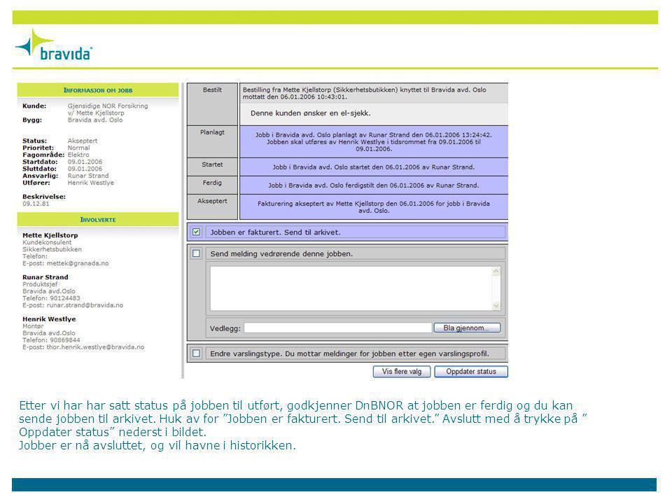 Etter vi har har satt status på jobben til utført, godkjenner DnBNOR at jobben er ferdig og du kan sende jobben til arkivet.