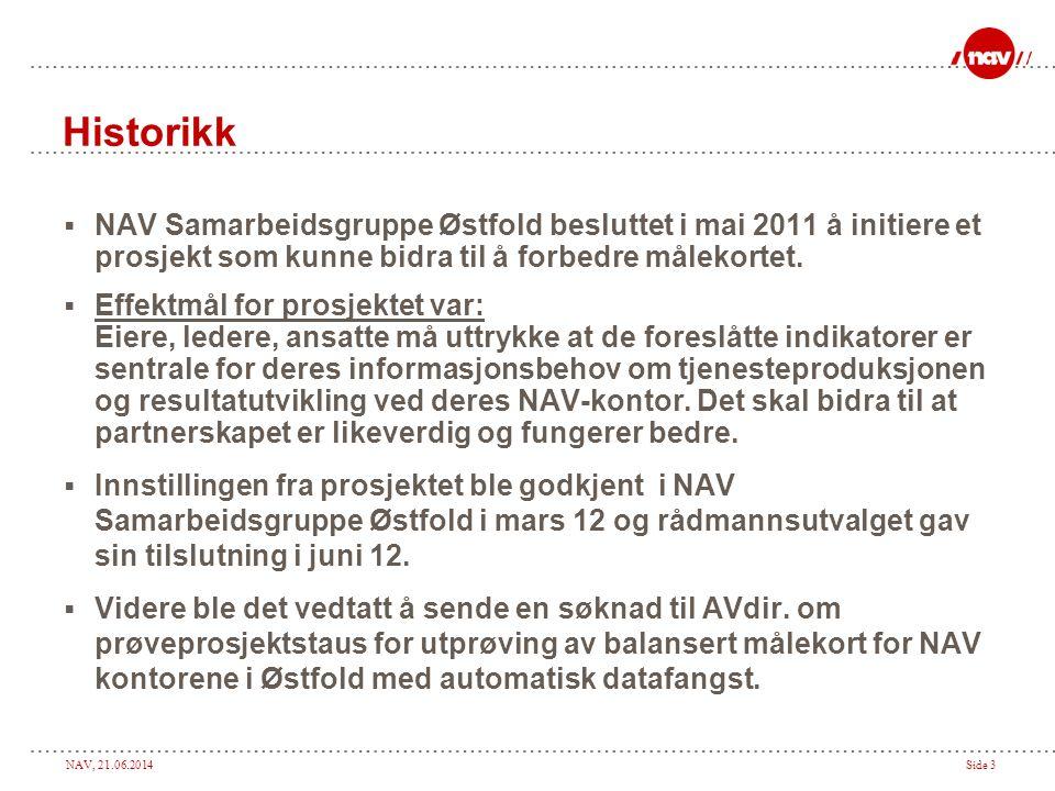 Historikk NAV Samarbeidsgruppe Østfold besluttet i mai 2011 å initiere et prosjekt som kunne bidra til å forbedre målekortet.