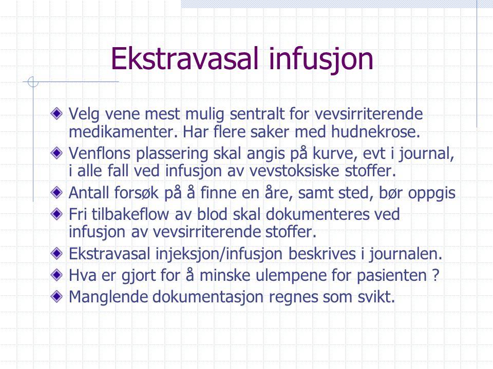 Ekstravasal infusjon Velg vene mest mulig sentralt for vevsirriterende medikamenter. Har flere saker med hudnekrose.