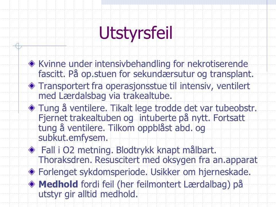 Utstyrsfeil Kvinne under intensivbehandling for nekrotiserende fascitt. På op.stuen for sekundærsutur og transplant.