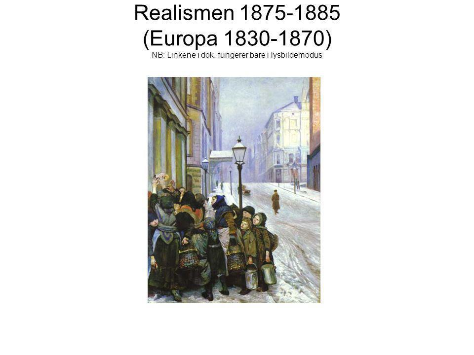 Realismen 1875-1885 (Europa 1830-1870) NB: Linkene i dok