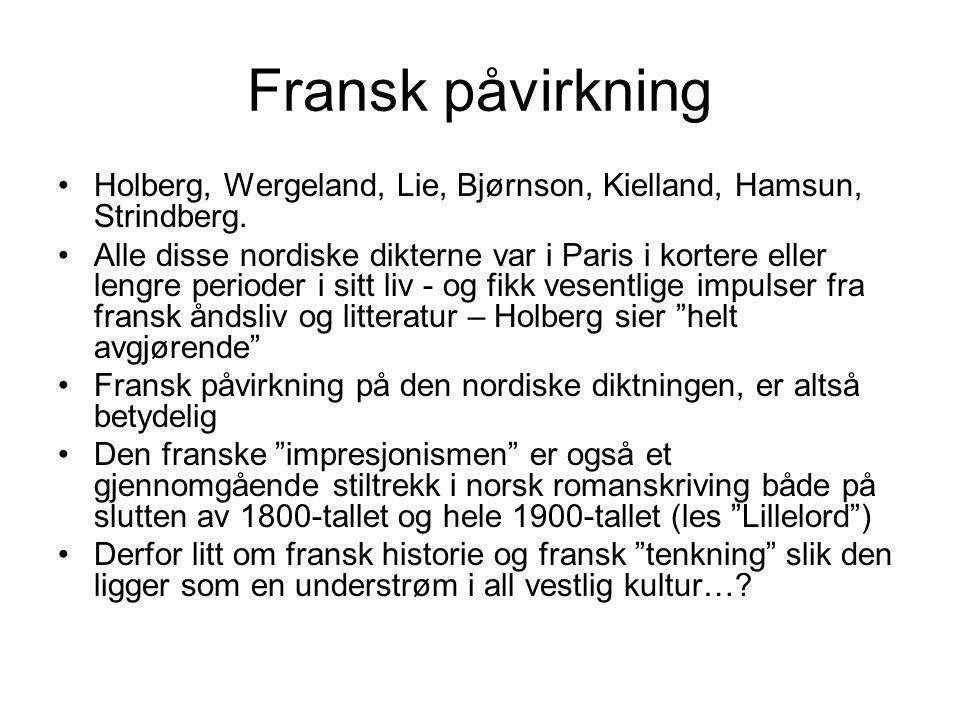 Fransk påvirkning Holberg, Wergeland, Lie, Bjørnson, Kielland, Hamsun, Strindberg.