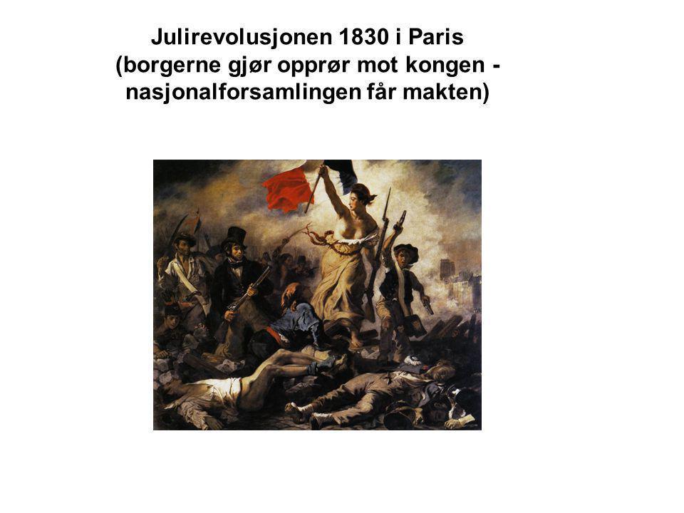 Julirevolusjonen 1830 i Paris (borgerne gjør opprør mot kongen - nasjonalforsamlingen får makten)