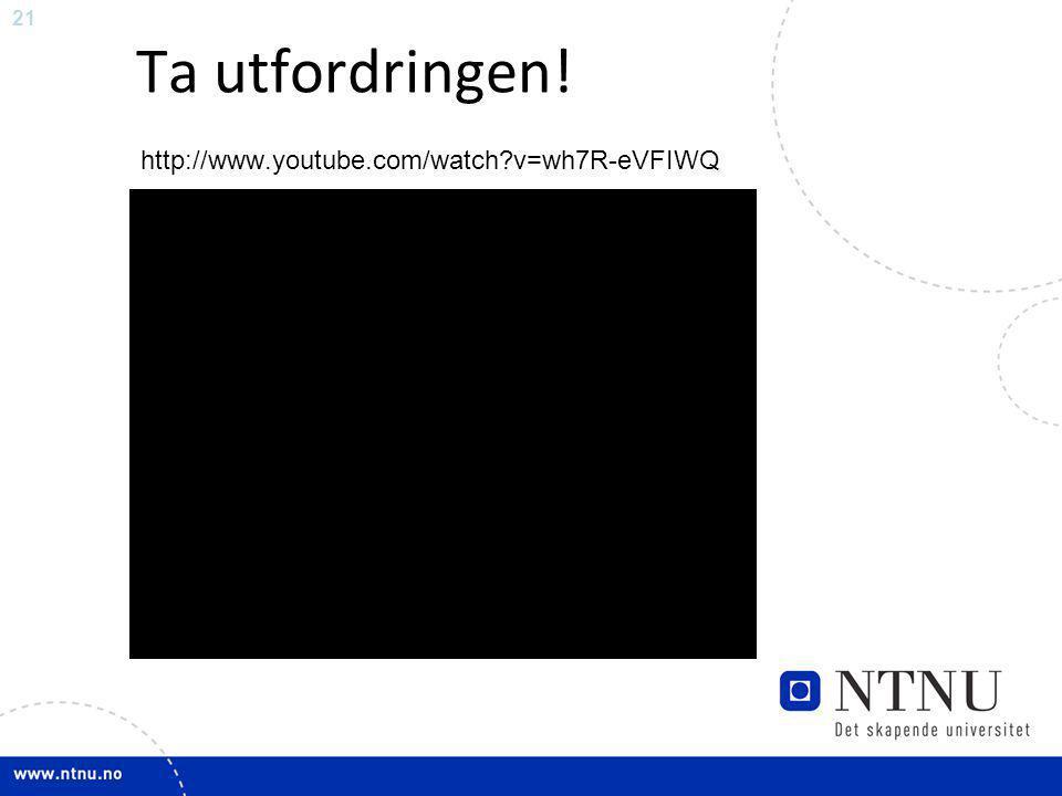 Ta utfordringen! http://www.youtube.com/watch v=wh7R-eVFIWQ