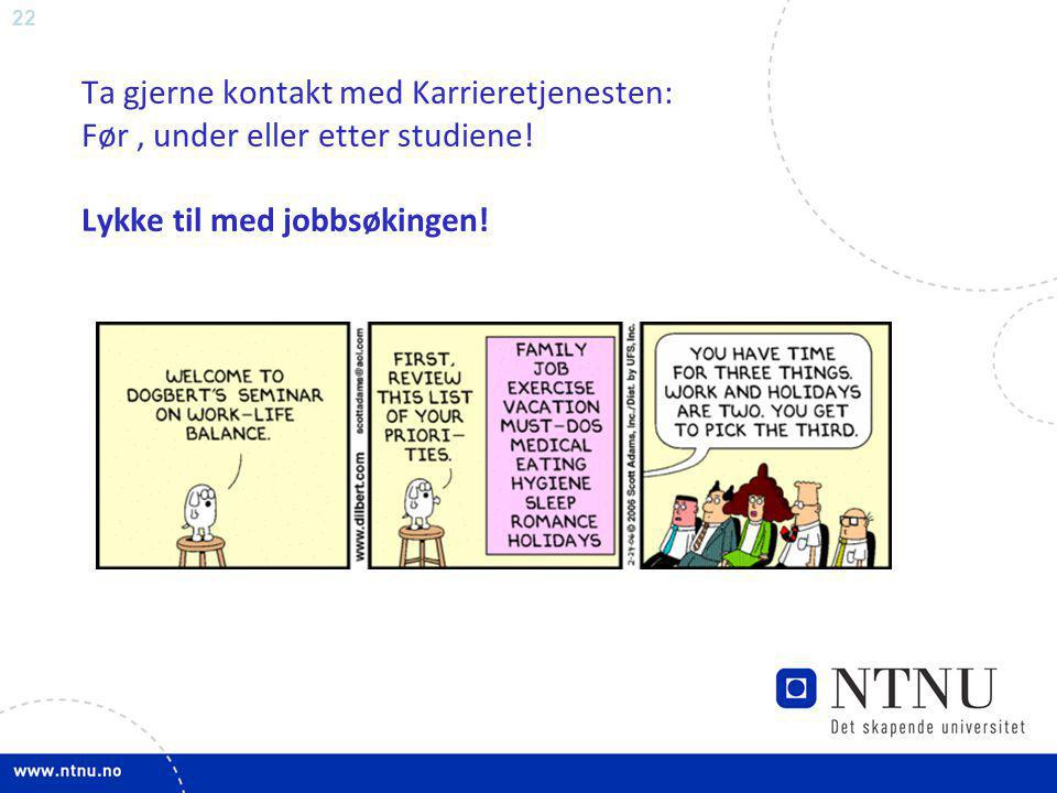 Ta gjerne kontakt med Karrieretjenesten: Før , under eller etter studiene.
