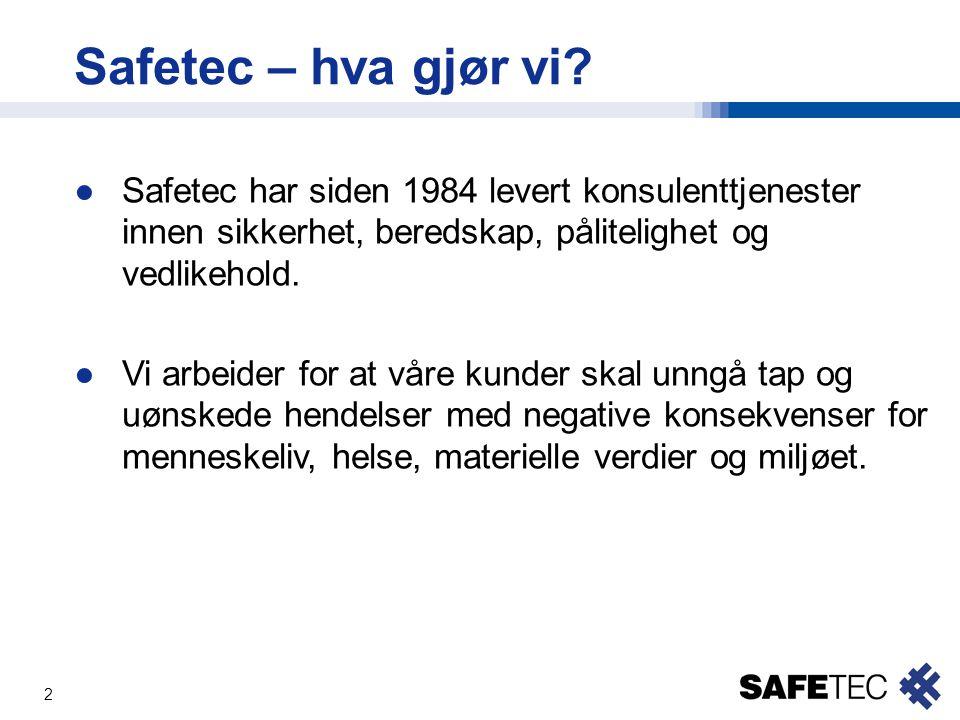 Safetec – hva gjør vi Safetec har siden 1984 levert konsulenttjenester innen sikkerhet, beredskap, pålitelighet og vedlikehold.