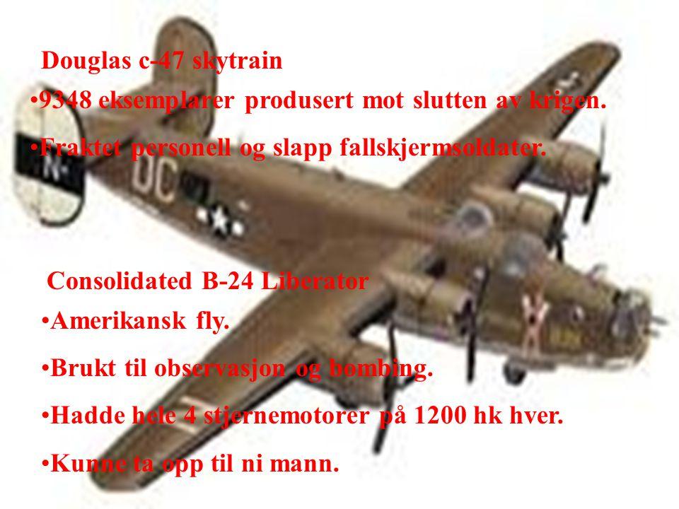 Douglas c-47 skytrain 9348 eksemplarer produsert mot slutten av krigen. Fraktet personell og slapp fallskjermsoldater.