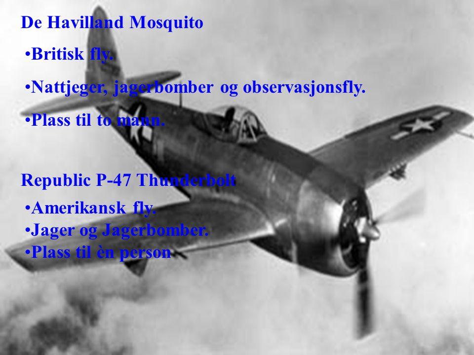 De Havilland Mosquito Britisk fly. Nattjeger, jagerbomber og observasjonsfly. Plass til to mann. Republic P-47 Thunderbolt.