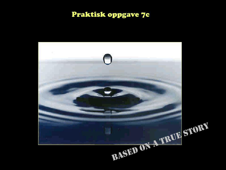 Praktisk oppgave 7c Based on a true story