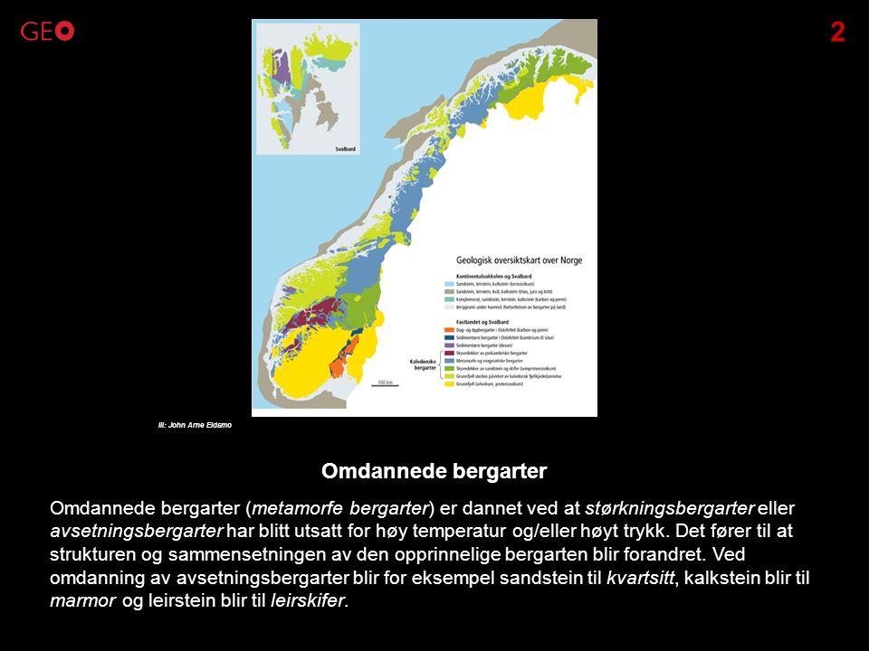 2 Ill: John Arne Eidsmo. Omdannede bergarter. Omdannede bergarter (metamorfe bergarter) er dannet ved at størkningsbergarter eller.