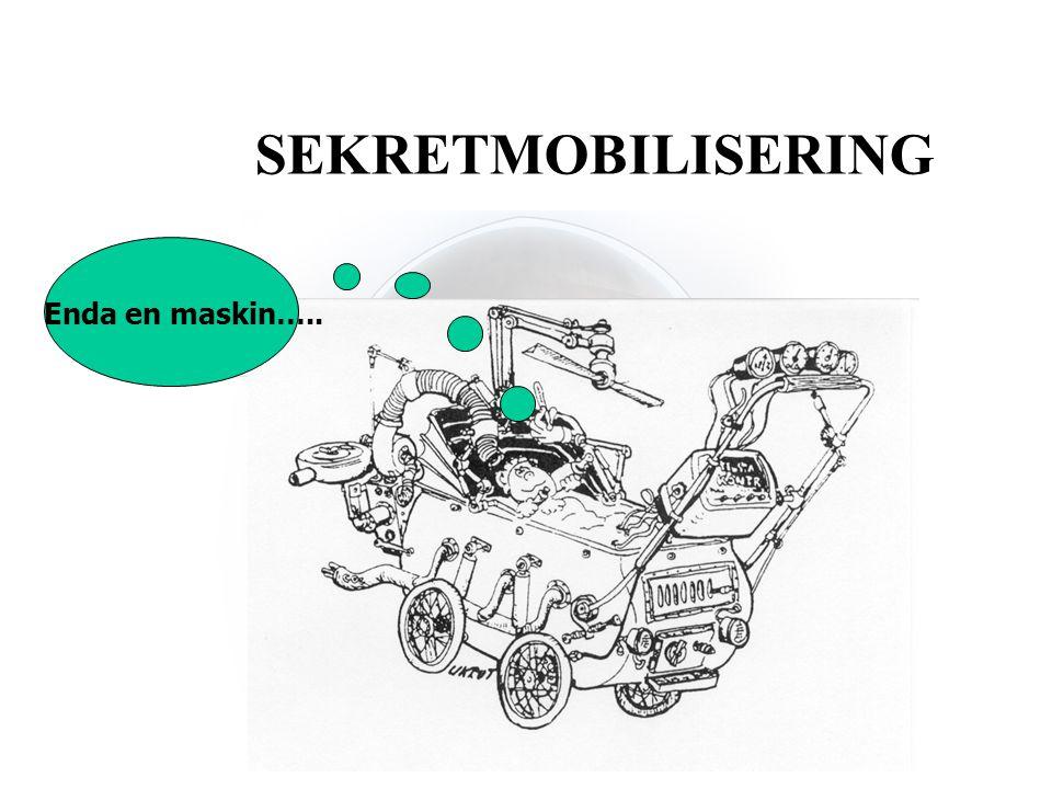 SEKRETMOBILISERING Enda en maskin…..