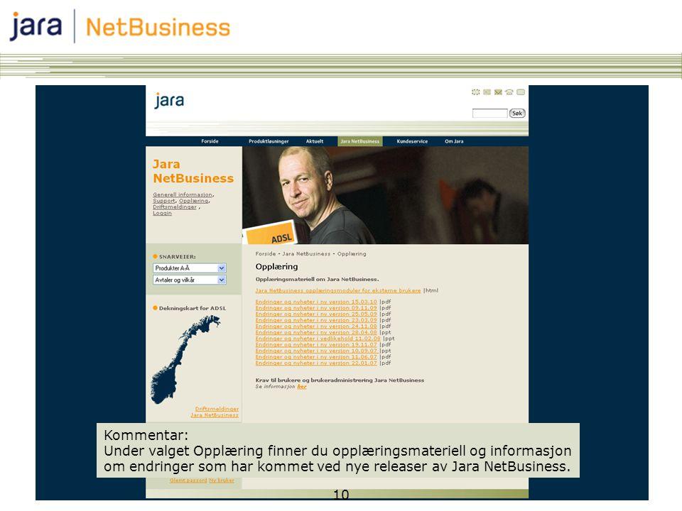 Kommentar: Under valget Opplæring finner du opplæringsmateriell og informasjon om endringer som har kommet ved nye releaser av Jara NetBusiness.