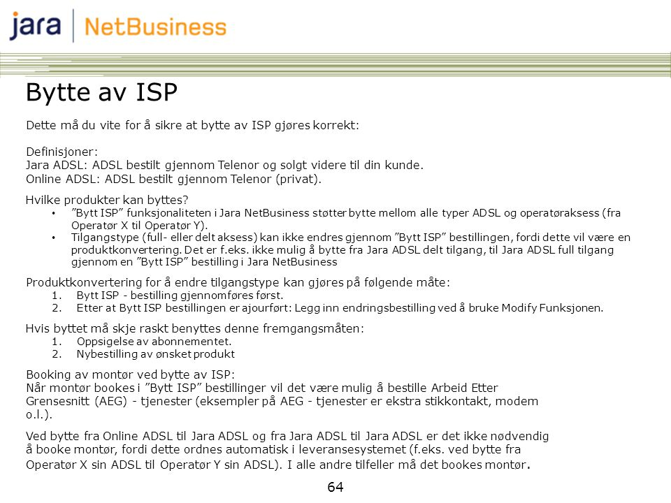 Bytte av ISP Dette må du vite for å sikre at bytte av ISP gjøres korrekt: