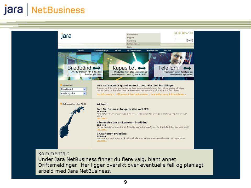 Kommentar: Under Jara NetBusiness finner du flere valg, blant annet Driftsmeldinger. Her ligger oversikt over eventuelle feil og planlagt arbeid med Jara NetBusiness.