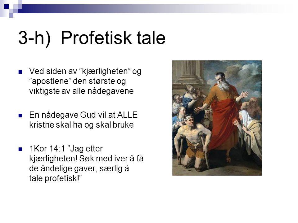 3-h) Profetisk tale Ved siden av kjærligheten og apostlene den største og viktigste av alle nådegavene.
