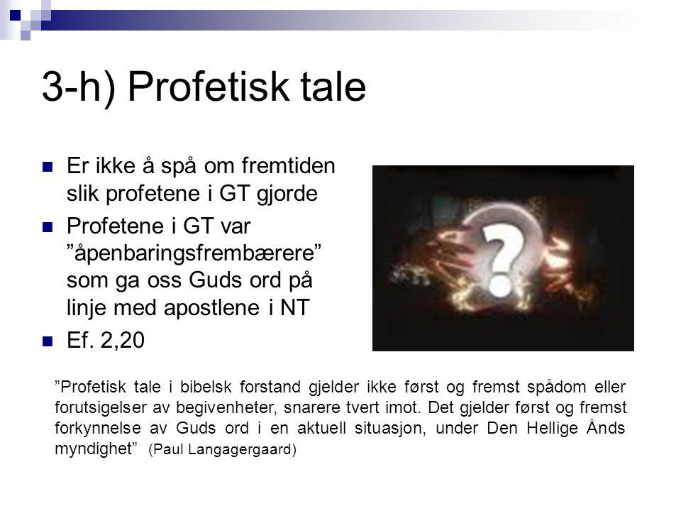 3-h) Profetisk tale Er ikke å spå om fremtiden slik profetene i GT gjorde.