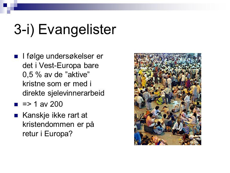 3-i) Evangelister I følge undersøkelser er det i Vest-Europa bare 0,5 % av de aktive kristne som er med i direkte sjelevinnerarbeid.
