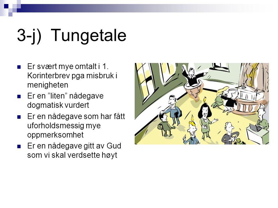 3-j) Tungetale Er svært mye omtalt i 1. Korinterbrev pga misbruk i menigheten. Er en liten nådegave dogmatisk vurdert.