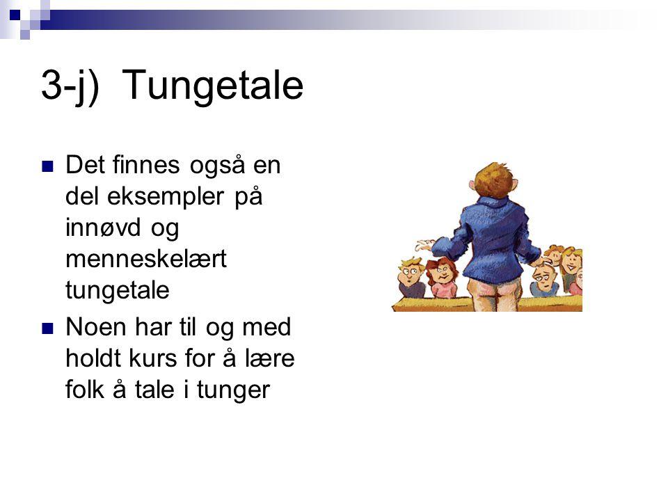 3-j) Tungetale Det finnes også en del eksempler på innøvd og menneskelært tungetale.