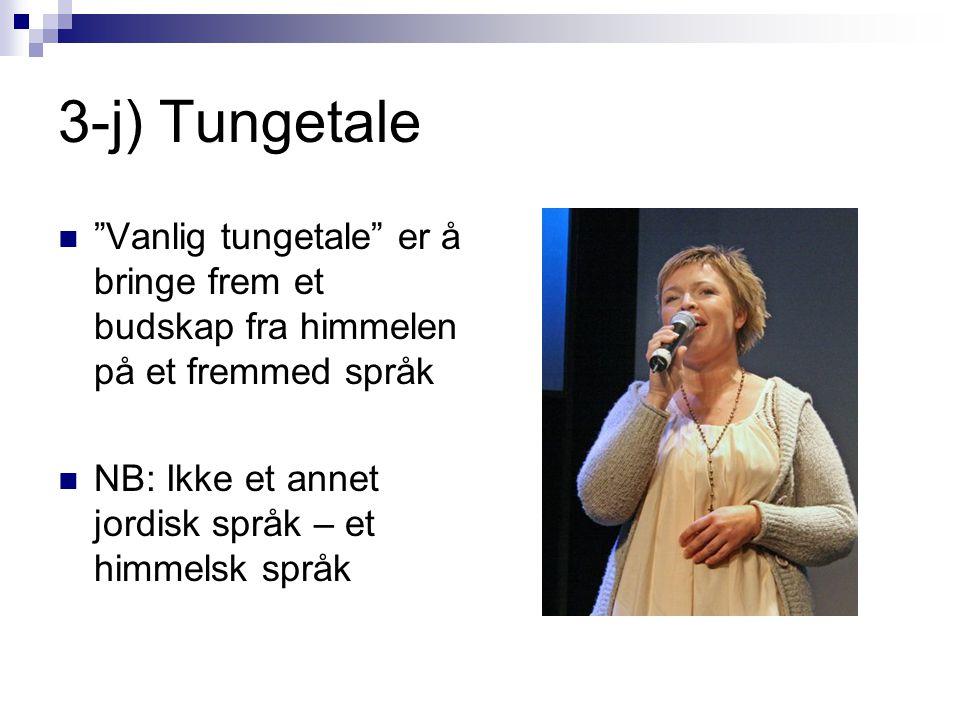 3-j) Tungetale Vanlig tungetale er å bringe frem et budskap fra himmelen på et fremmed språk.