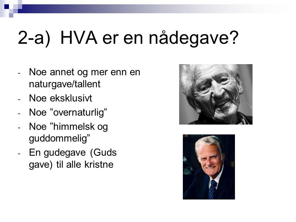 2-a) HVA er en nådegave Noe annet og mer enn en naturgave/tallent