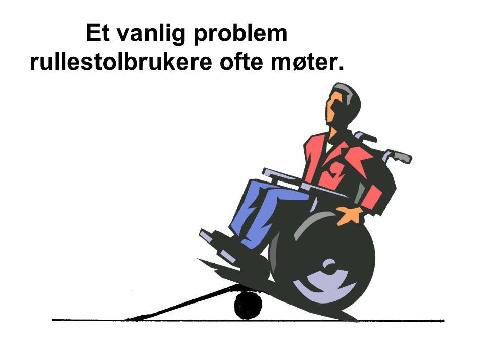 Et vanlig problem rullestolbrukere ofte møter.