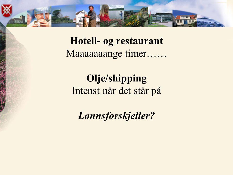 Hotell- og restaurant Maaaaaaange timer…… Olje/shipping Intenst når det står på Lønnsforskjeller